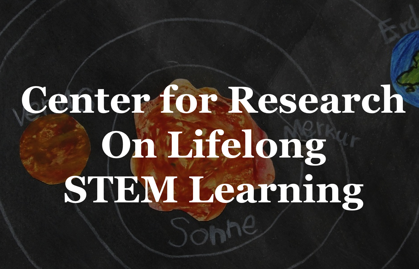 click here to link to the Center for Research on Lifelong STEM Learning website